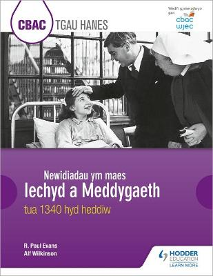 CBAC TGAU HANES Newidiadau ym maes Iechyd a Meddygaeth tua 1340 hyd heddiw (WJEC GCSE History Changes in Health and Medicine c.1340 to the present day Welsh-language edition) by R. Paul Evans