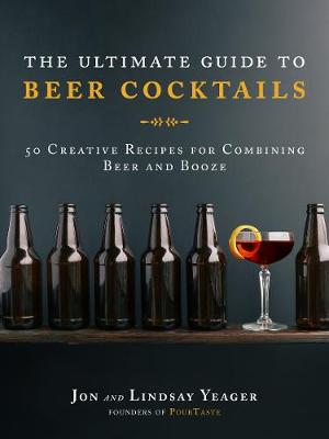 The Ultimate Guide to Beer Cocktails by Yeager