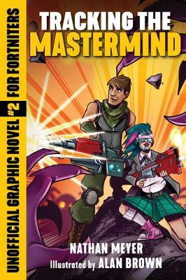 Tracking the Mastermind: Unofficial Graphic Novel #2 for Fortniters by Nathan Meyer