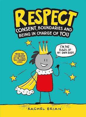 Respect: Consent, Boundaries and Being in Charge of YOU by Rachel Brian