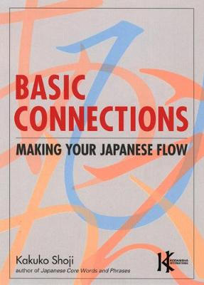 Basic Connections: Making Your Japanese Flow by Kakuko Shoji