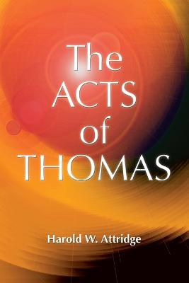 The Acts of Thomas by Harold W. Attridge
