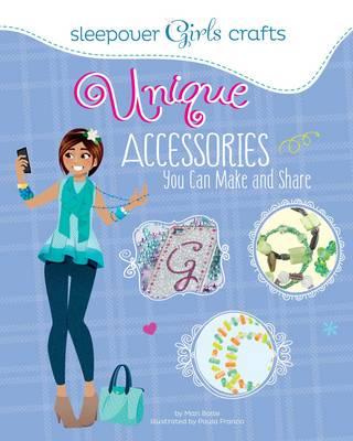 Sleepover Girls Crafts: Unique Accessories You Can Make and Share by ,Mari Bolte
