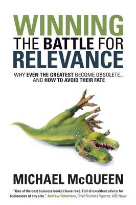 Winning the Battle for Relevance: Why Even the Greatest Become Obsolete... and How to Avoid Their Fate by Michael McQueen