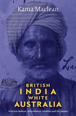 British India, White Australia: Overseas Indians, intercolonial relations and the Empire book