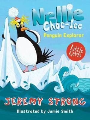 Nellie Choc-Ice, Penguin Explorer by Jeremy Strong