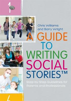 A Guide to Writing Social Stories (TM) by Barry Wright