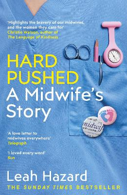 Hard Pushed: A Midwife's Story by Leah Hazard