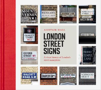 London Street Signs: A visual history of London's street nameplates by Alistair Hall