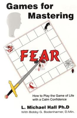 Games for Mastering Fear by L. Michael Hall