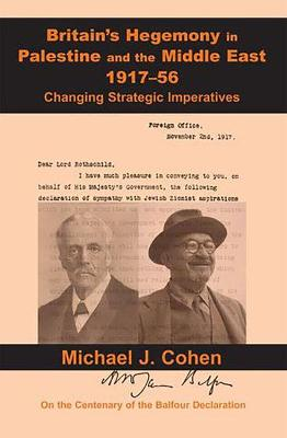 Britain's Hegemony in Palestine and the Middle East, 1917-56 by Michael J. Cohen