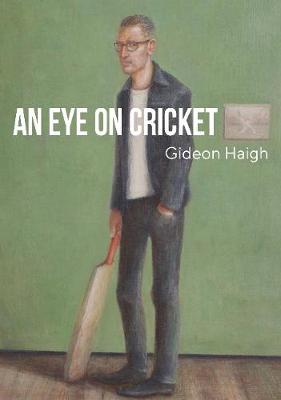 An Eye on Cricket by Gideon Haigh