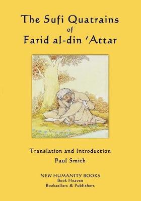 The Sufi Quatrains of Farid Al-Din 'Attar by Farid Al-Din 'Attar