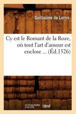Cy Est Le Romant de la Roze, O� Tout l'Art d'Amour Est Enclose (�d.1526) by Guillaume de Lorris