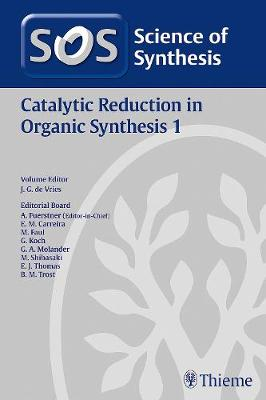 Science of Synthesis: Catalytic Reduction in Organic Synthesis Vol. 1 by Erick M. Carreira