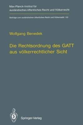 Die Rechtsordnung des Gatt aus Volkerrechtlicher Sicht / Gatt from an International Law Perspective by Wolfgang Benedek