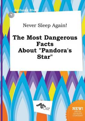 Never Sleep Again! the Most Dangerous Facts about Pandora's Star by Anthony Blunt