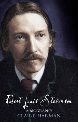 Robert Louis Stevenson: A Biography by Claire Harman