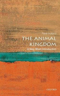 The Animal Kingdom: A Very Short Introduction by Peter Holland