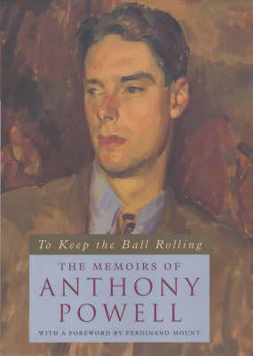 To Keep the Ball Rolling by Anthony Powell