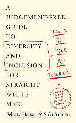 How To Get Your Act Together: A Judgement-Free Guide to Diversity and Inclusion for Straight White Men book
