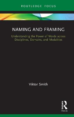 Naming and Framing: Understanding the Power of Words across Disciplines, Domains, and Modalities book