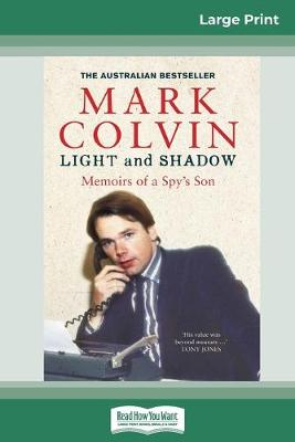 Light and Shadow Updated Edition: Memoir's of a Spy's Son (16pt Large Print Edition) by Mark Colvin