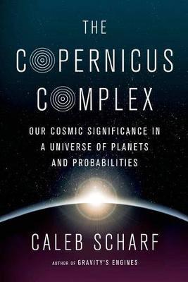 The Copernicus Complex by Caleb Scharf