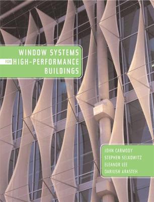 Window Systems for High-Performance Buildings by John Carmody