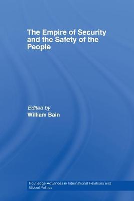 The The Empire of Security and the Safety of the People by William Bain