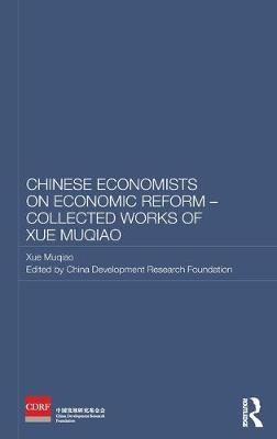 Chinese Economists on Economic Reform - Collected Works of Xue Muqiao by Xue Muqiao
