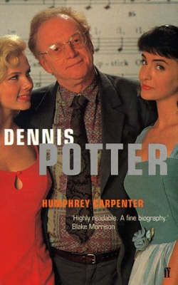 Dennis Potter: The Authorised Biography by Humphrey Carpenter