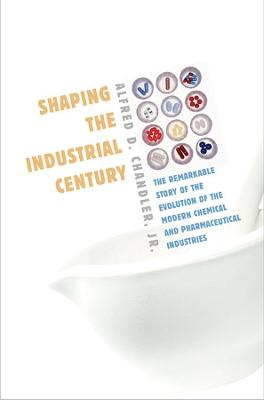 Shaping the Industrial Century by Alfred D. Chandler