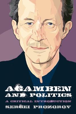 Agamben and Politics by Sergei Prozorov