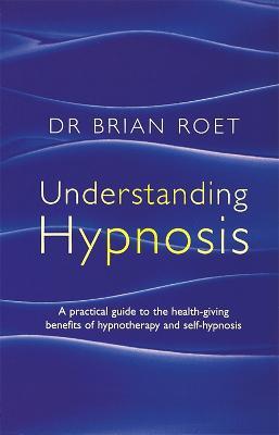 Understanding Hypnosis by Brian Roet