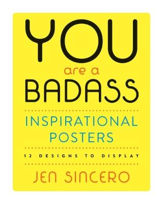 You Are a Badass (R) Inspirational Posters: 12 Designs to Display by Jen Sincero