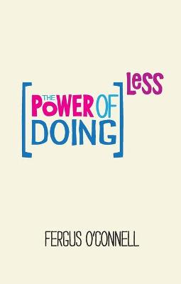 The Power of Doing Less by Fergus O'Connell
