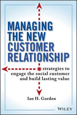 Managing the New Customer Relationship by Ian Gordon