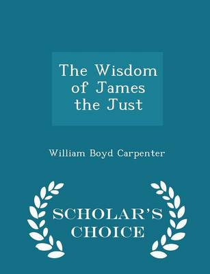 Wisdom of James the Just - Scholar's Choice Edition book