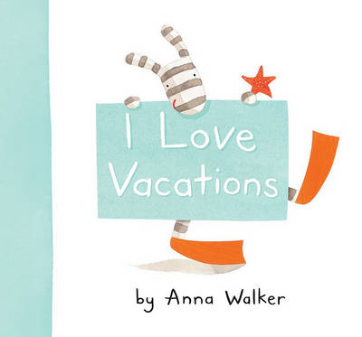 I Love Vacations by Anna Walker