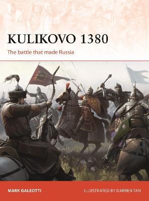 Kulikovo 1380: The battle that made Russia by Mark Galeotti