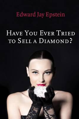 Have You Ever Tried to Sell a Diamond? by Edward Jay Epstein