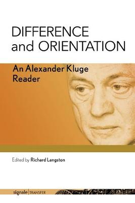 Difference and Orientation: An Alexander Kluge Reader by Alexander Kluge