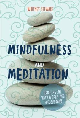 Mindfulness and Meditation: Handling Life with a Calm and Focused Mind by Whitney Stewart