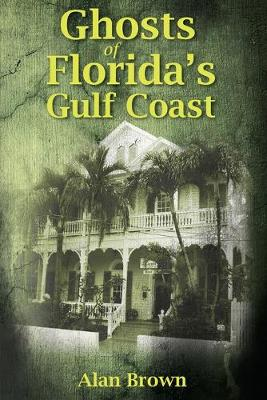 Ghosts of Florida's Gulf Coast by Alan Brown