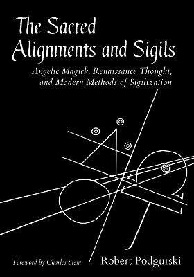 Sacred Alignments and Sigils: Angelic Magick, Renaissance Thought, and Modern Methods of Sigilization book