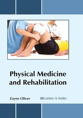Physical Medicine and Rehabilitation by Zayne Oliver