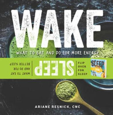 Wake/Sleep: What to Eat and Do for More Energy and Better Sleep by Ariane Resnick