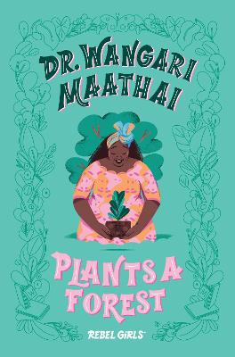 Dr. Wangari Maathai Plants a Forest: A Good Night Stories for Rebel Girls Chapter Book by Eugenia Rebel Girls