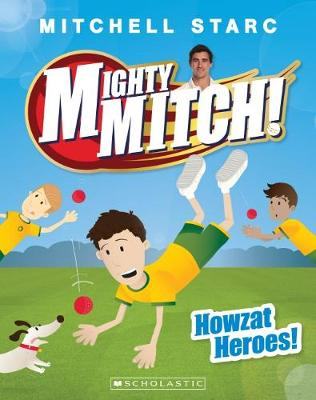 Mighty Mitch #2: Howzat Heroes! by Mitchell Starc